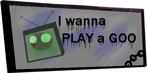 I wanna play a GOO
